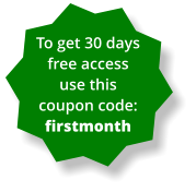 To get 30 days free access use this coupon code:  firstmonth